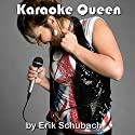 Karaoke Queen Audiobook by Erik Schubach Narrated by Hollie Jackson