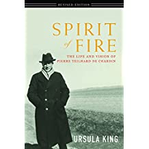 Spirit of Fire: The Life and Vision of Pierre Teilhard De Chardin