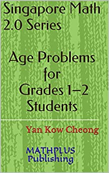 Age Problems for Grades 1-2 Students (Singapore Math 2.0 Series) by [Yan, Kow-Cheong]