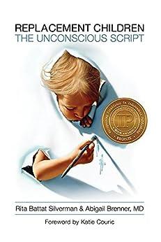 Replacement Children: The Unconscious Script by [Silverman, Rita, Brenner, Abigail]