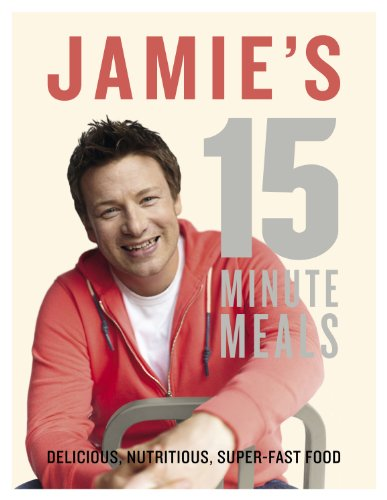 Jamie's 15 Minute Meals Delicious, Nutritious, Super-Fast Food ()
