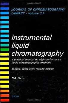 Book Instrumental Liquid Chromatography: A Practical Manual on High-Performance Liquid Chromatographic Methods (Journal of Chromatography Library) by N. A. Parris (1984-04-03)