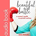 Beautiful Battle: A Woman's Guide to Spiritual Warfare Audiobook by Mary E. DeMuth Narrated by Raya M Lee