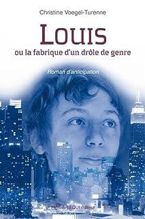 Louis ou La fabrique d'un drôle de genre, Voegel-Turenne, Christine