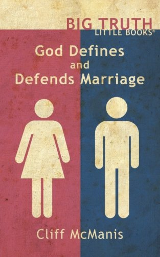 God Defines and Defends Marriage (Big Truth | little books) (Volume 7)