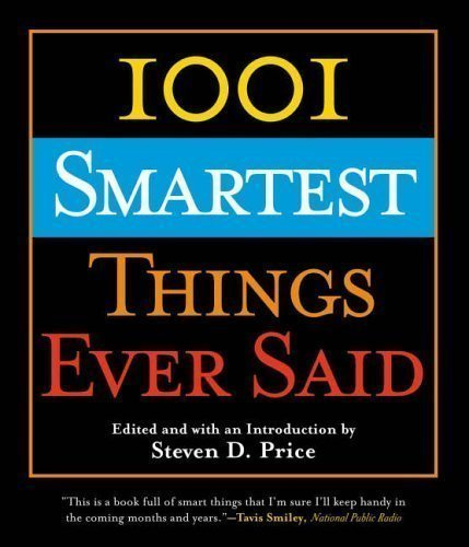 1001 Smartest Things Ever Said by Steven D. Price published