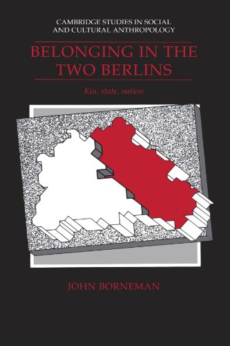Belonging in the Two Berlins: Kin, State, Nation (Cambridge Studies in Social and Cultural Anthropology)