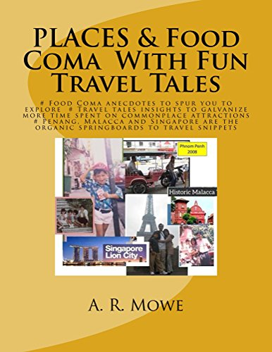 PLACES & Food Coma  With Fun Travel Tales 2: Travel tales insights and food anecdotes to spur you to explore.