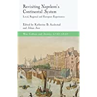 Revisiting Napoleon's Continental System: Local, Regional and European Experiences (War, Culture and Society, 1750-1850)