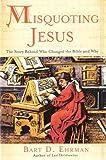 Misquoting Jesus, Bart D. Ehrman, 0060844965