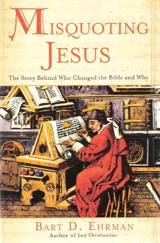 Misquoting Jesus : The Story Behind Who Changed The Bible and Why, Ehrman, Bart D.