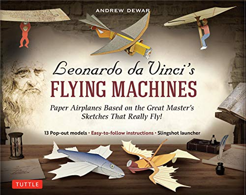 Leonardo da Vinci's Flying Machines Ebook: Paper Airplanes Based on the Great Master's Sketches - That Really Fly! (13 Printable projects; Easy-to-follow instructions)