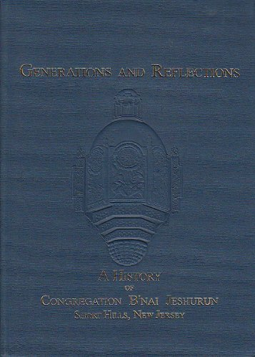 (Generations and reflections: A history of Congregation B'nai Jeshurun, Short Hills, New Jersey, in celebration of the 150th anniversary 5758, 1997-1998)