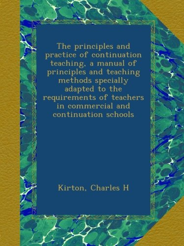 The principles and practice of continuation teaching, a manual of principles and teaching methods specially adapted to the requirements of teachers in commercial and continuation schools pdf epub