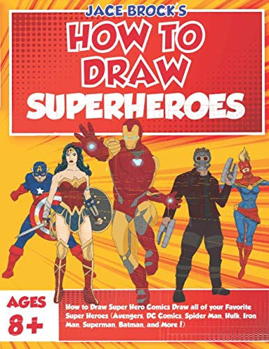 How to Draw Super Hero Comics Draw all of your Favorite Super Heroes (Avengers, DC Comics, Spider Man, Hulk, Iron Man…