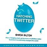 Hatching Twitter: A True Story of Money, Power, Friendship, and Betrayal | Nick Bilton