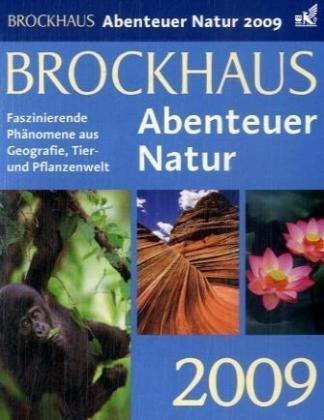 Brockhaus! Abenteuer Natur 2009: Phänomene aus Geografie, Tier- und Pflanzenwelt