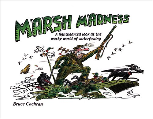 Marsh Madness: A Lighthearted Look At The Wacky World Of Waterfowling (Father And Christmas Comics Cartoons)