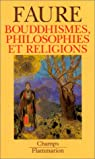 Bouddhismes, Philosophies et Religions par Faure
