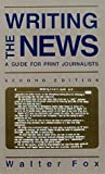 Writing the News : A Guide for Print Journalists, Fox, Walter, 0813826756