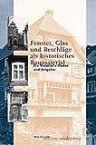 Fenster, Glas und Beschläge als historisches Baumaterial: Ein Materialleitfaden und Ratgeber