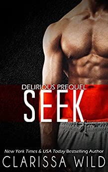 Seek (Prequel Delirious) by [Wild, Clarissa]