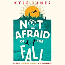 Not Afraid of the Fall: 114 Days Through 38 Cities in 15 Countries Audiobook by Kyle James Narrated by Aaron Landon
