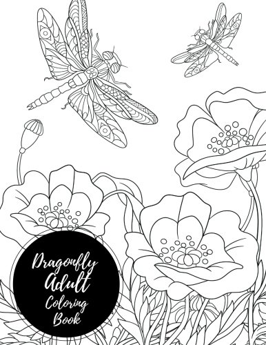 Dragonfly Adult Coloring Book: Butterfly Large Stress Relieving, Relaxing Coloring Book For Grownups, Men, & Women. Moderate & Intricate One Sided Designs & Patterns For Leisure & Relaxation.