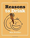 Reasons to Drink, Max Brallier, 0762435550