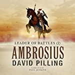 Leader of Battles (I): Ambrosius | David Pilling