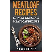 Meatloaf Recipes: Top 50 Most Delicious Meatloaf Recipes