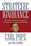 Strategic Ignorance - Why the Bush Administration Is Recklessly Destroying a Century of Environmental Progress, Carl Pope and Paul Rauber, 1578051096