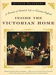 Inside the Victorian Home: A Portrait of Domestic Life in Victorian England