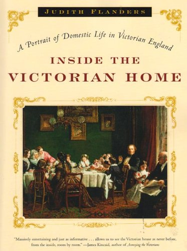 Inside the Victorian Home: A Portrait of Domestic Life in Victorian England (Flanders Industries)