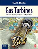 Gas Turbines : A Handbook of Air, Land and Sea Applications, Soares, Claire, 0124104614