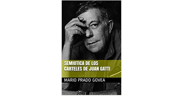 Semiotica de los Carteles de Juan Gatti (Spanish Edition ...