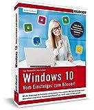 Windows 10 - Vom Einsteiger zum Könner: Top-Aktuell mit allen Updates