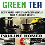 Green Tea: Discover the Great Benefits of Green Tea Diet in Weight Loss - Includes 70+ Best Green Tea Recipes | Pauline Homer