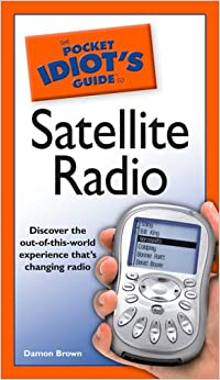 The Pocket Idiot's Guide to Satellite Radio (The Complete Idiot's Guide)