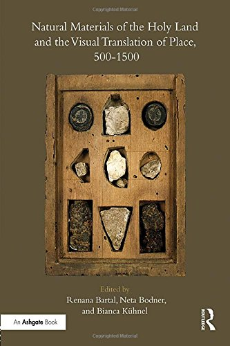 Natural Materials of the Holy Land and the Visual Translation of Place, 500-1500 by Routledge