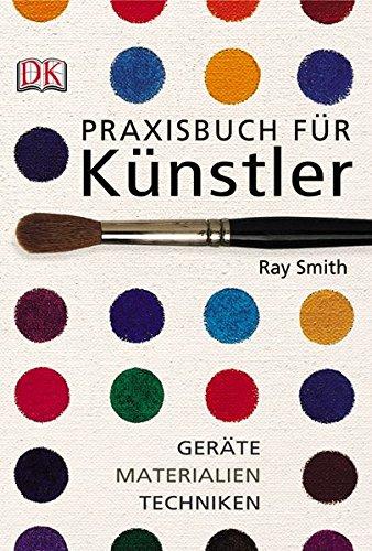 Praxisbuch für Künstler. Geräte, Materialien, Techniken
