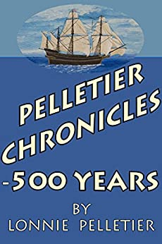 Pelletier Chronicles - 500 Years by [Pelletier, Lonnie]
