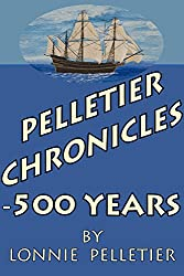 Pelletier Chronicles - 500 Years