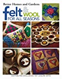 Felt and Wool for All Seasons, Better Homes and Gardens, Leisure Arts, 1574867695