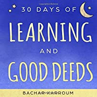 30 days of learning and good deeds: (Islamic books for kids)