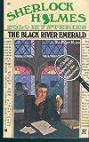 The Black River Emerald (Sherlock Holmes Solo Mysteries)