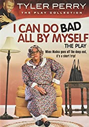 Tyler Perry\'s I Can Do Bad All By Myself: The Play