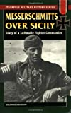 Messerschmitts Over Sicily: Diary of a Luftwaffe Fighter Commander (Stackpole Military History) (Stackpole Military History Series)