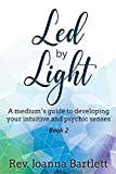 Led by Light: A medium's guide to developing your intuitive and psychic senses