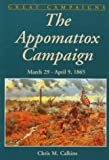 The Appomattox Campaign: March 29-april 9, 1865 (Great Campaigns Series)